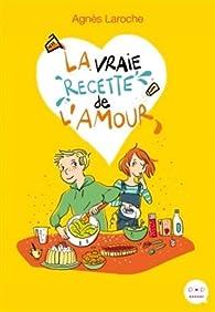 La vraie recette de l'amour par Agnès Laroche