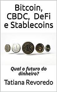 Bitcoin, CBDC, DeFi e Stablecoins: Qual o futuro do dinheiro?