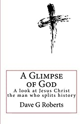 AGOG: A Glimpse of God: Straight talk about the man who splits history: Jesus Christ