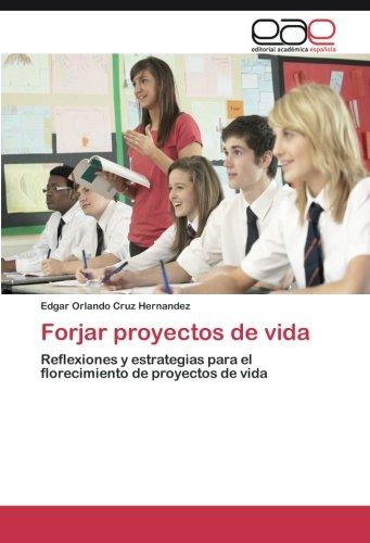 Read Online Forjar proyectos de vida: Reflexiones y estrategias para el florecimiento de proyectos de vida (Spanish Edition) pdf