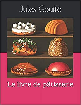 Le livre de pâtisserie Amazon.es Jules Gouffé Libros en idiomas  extranjeros