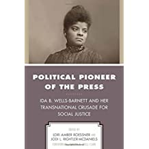 Political Pioneer of the Press: Ida B. Wells-Barnett and Her Transnational Crusade for Social Justice