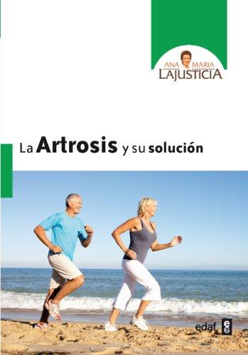 La artrosis y su solucion (Spanish Edition) [Ana Maria Lajusticia] (Tapa Blanda)