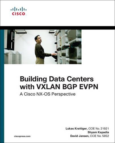 Building Data Centers with VXLAN BGP EVPN: A Cisco NX-OS Perspective (Networking Technology), by Lukas Krattiger, Shyam Kapadia, David Jan