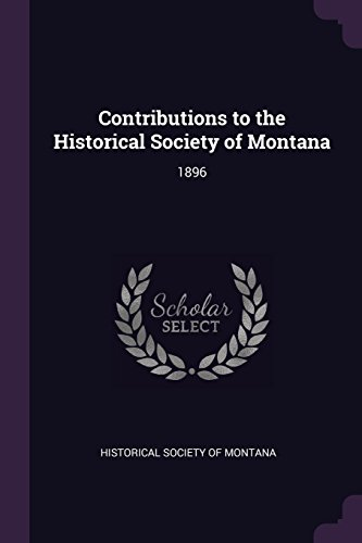 Contributions to the Historical Society of Montana: 1896