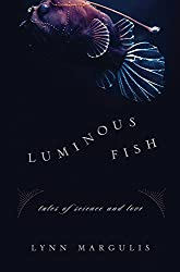 Luminous Fish: Tales of Science and Love (Sciencewriters)