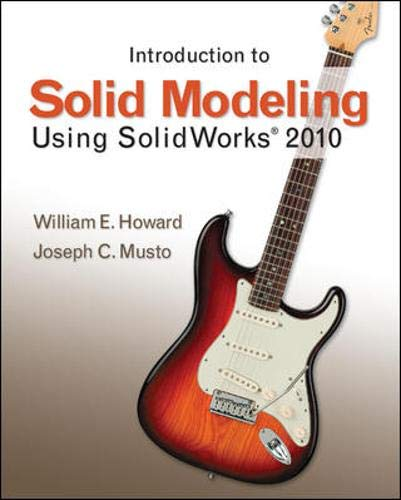 Introduction to Solid Modeling Using SolidWorks 2010