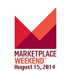 Marketplace Weekend, August 15, 2014