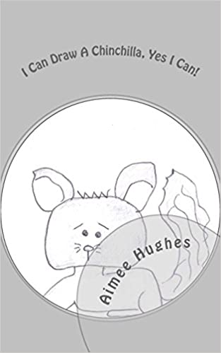 i can draw a chinchilla yes i can aimee hughes 9781533571397 amazoncom books
