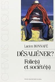Désaliéner : Folie(s) et société(s) par Lucien Bonnafé