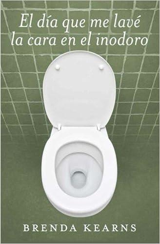 El día que me lavé la cara en el inodoro (Spanish Edition ...