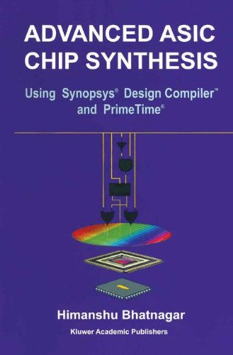 Advanced ASIC Chip Synthesis: Using Synopsys Design Compiler and Primetime