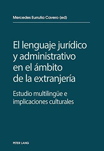 El lenguaje jurídico y administrativo en el ámbito de la extranjería Estudio multilingüe e implicaciones socioculturales  (Tapa Blanda)