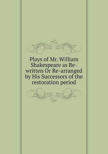 Download Plays of Mr. William Shakespeare as Re-written Or Re-arranged by His Successors of the restoration period pdf epub