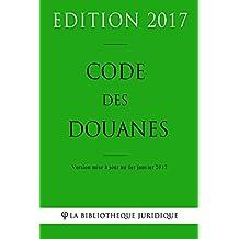 Code des douanes - Edition 2017: Version mise à jour au 1er janvier 2017 (French Edition)