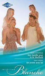 Une famille pour le Dr Sheffield - Un avenir avec lui (Blanche t. 1052)