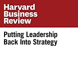 Putting Leadership Back Into Strategy (Harvard Business Review)