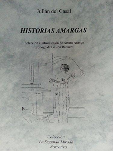 Historias Amargas, Cuentos, Seleccion E Introduccion De Arturo Arango, Epilogo De Gaston Baquero
