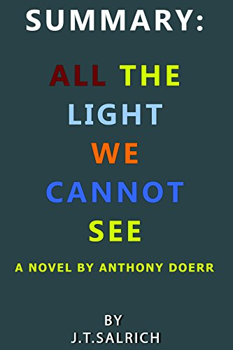 Summary - All The Light We Cannot See: A Novel by Anthony Doerr