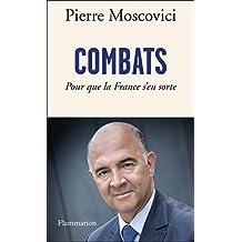Combats: Pour que la France s'en sorte (DOCS, TEMOIGNAG) (French Edition)