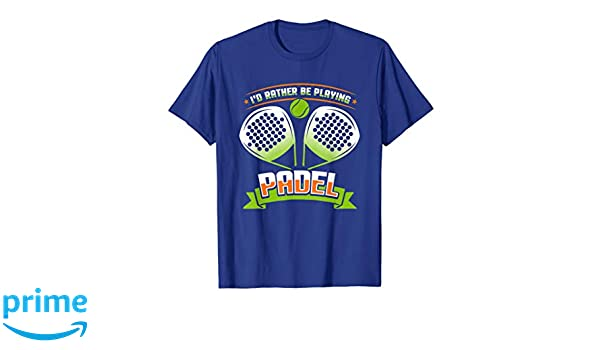 Amazon.com: Id Rather Be Playing Padel T Shirt - Funny Padel Player Tee: Clothing