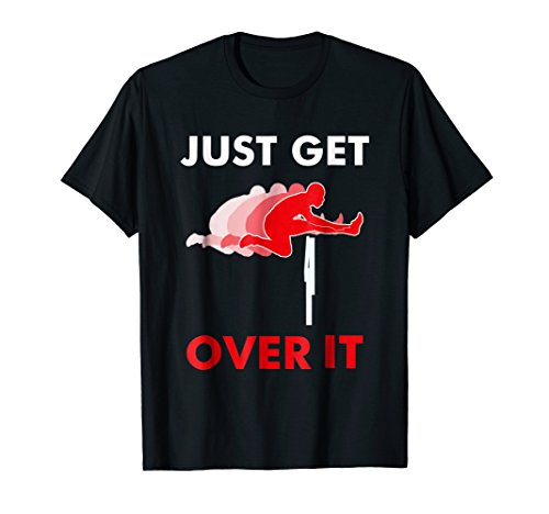 - Track & Field Hurdle Shirt: Just Get Over It I Running