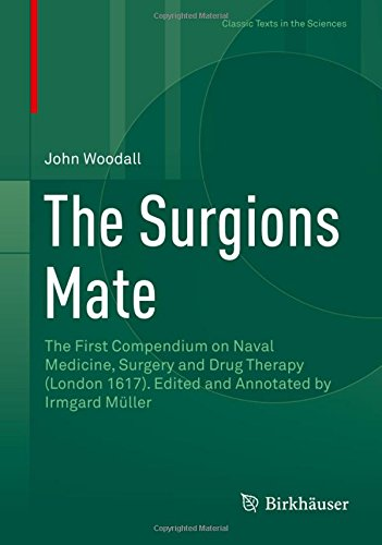the-surgions-mate-the-first-compendium-on-naval-medicine-surgery-and-drug-therapy-london-1617-edited