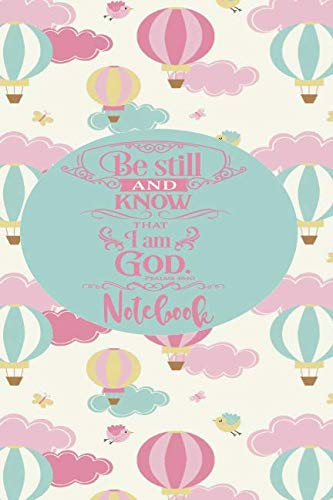 Be Still and Know That I Am God Psalms 46:10 - Notebook: Christian Floral Themed Blank Lined Notebook Journal To Write In With Date Space Gift For Christians (Florals Tock Tick)