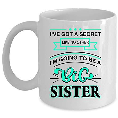 I'm Going To Be A Big Sister Coffee Mug, I've Got A Secret Like No Other Cup (Coffee Mug 11 Oz - WHITE)