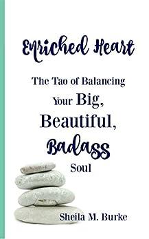 Enriched Heart: The Tao of Balancing Your Big, Beautiful, Badass Soul by [Burke, Sheila]