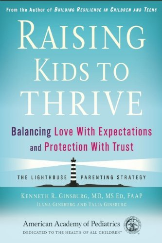Raising Kids to Thrive: Balancing Love With Expectations and Protection With Trust by Ginsburg MD FAAP, M.D. Kenneth R. (2015) Paperback