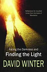 Facing the Darkness and Finding the Light: Reflections for Troubled Times from the Book of Revelation
