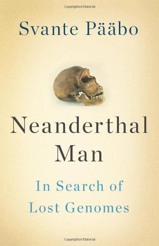 Read Online Neanderthal Man: In Search of Lost Genomes 1st Printing edition by Pääbo, Svante (2014) Hardcover pdf epub