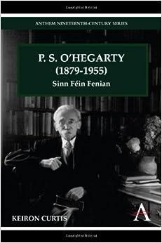 P. S. O'Hegarty (1879-1955): Sinn Féin Fenian (Anthem Irish Studies)
