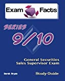 Exam Facts Series 9 / 10 General Securities Sales Supervisor Exam Study Guide: FINRA Series 9/10 Exam