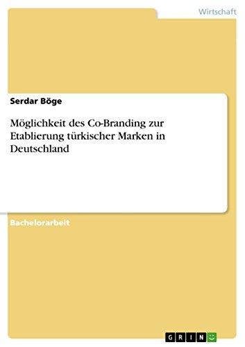 Möglichkeit des Co-Branding zur Etablierung türkischer Marken in Deutschland (German Edition) (Co-marken)