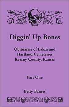 Book Diggin' Up Bones: Obituaries of Lakin and Hartland Cemeteries, Kearny County, Kansas, PART 1