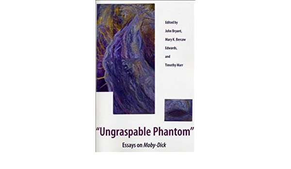 com ungraspable phantom essays on moby dick  com ungraspable phantom essays on moby dick 9781606350683 john bryant mary k bercaw edwards timothy marr books
