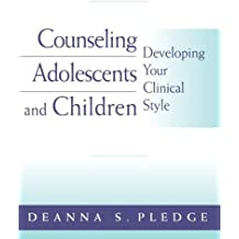 Counseling Adolescents and Children: Developing Your Clinical Style (PSY 663 Child and Adolescent Personality Assessment and Intervention) by Deanna S. Pledge (2003-10-28)