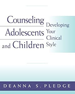 Counseling Adolescents and Children: Developing Your Clinical Style (PSY 663 Child and Adolescent Personality Assessment and Intervention) by Pledge, Deanna S. (2003) Paperback