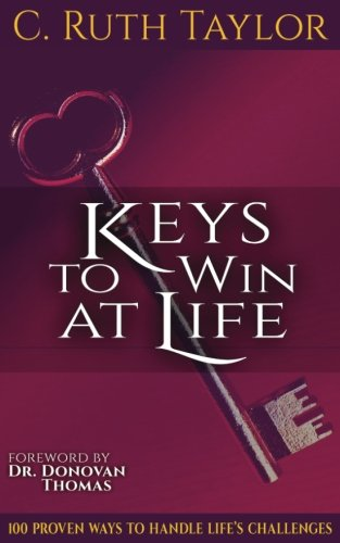 Keys to Win at Life: 100 Proven Ways to Handle Life's Challenges