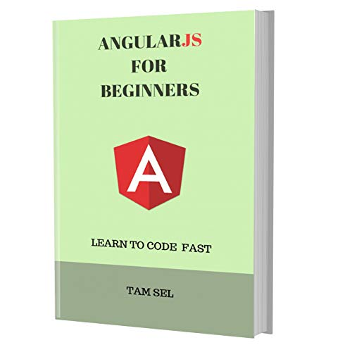 ANGULARJS FOR BEGINNERS: Learn Coding Fast! Angular Crash Course, A QuickStart eBook, Tutorial Book by Program Examples, In Easy Steps! An Ultimate Beginner's Guide! (Web Services In Asp Net Tutorial For Beginners)
