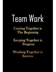 Team Work - Coming Together is The Beginning - Keeping Together is Progress - Working Together is Success: Team Motivation Gifts - Office Staff Appreciation | Recognition Gifts for Employees - Lined Notebook