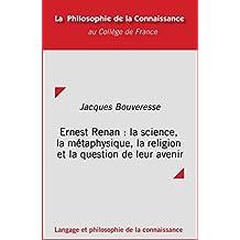 Ernest Renan : la science, la métaphysique, la religion et la question de leur avenir (Philosophie de la connaissance) (French Edition)