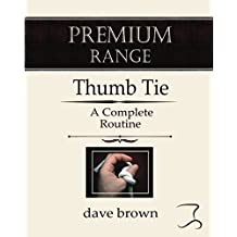 The Thumb Tie: Full instructions for a baffling and funny routine