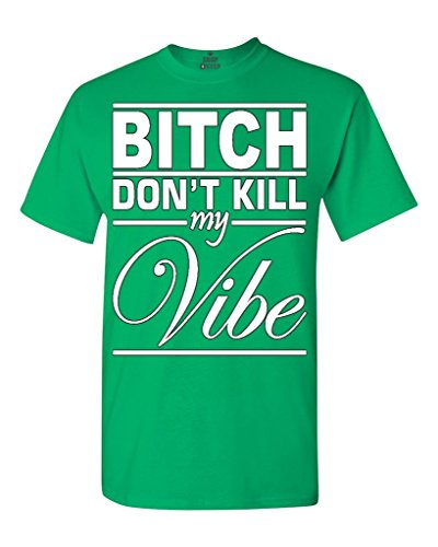 Greucy-darkB*tch Don't Kill My Vibe T-shirt Fashion Shirts Verde Irlandés