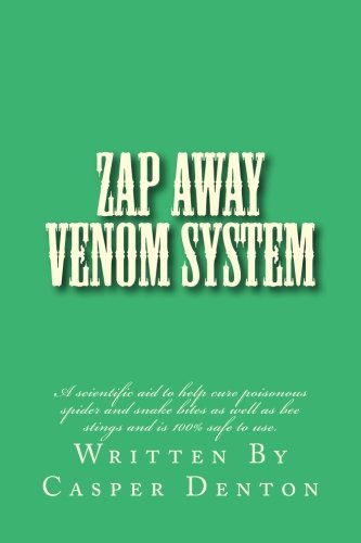 Zap Away Venom System: A scientific aid to help cure poisonous spider and snake bites as well as bee stings and is 100% safe to (Poisonous Spiders)