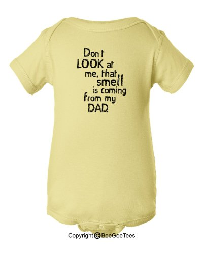 Don't LOOK at Me, That Smell is Coming From My DAD. Baby Bodysuit Infant Lap Shoulder Creeper Baby Shower Gift Onesie by BeeGeeTees 00098 (6 Months, Banana)