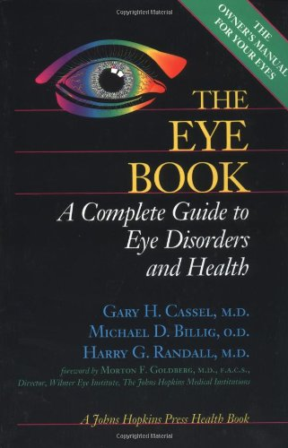 The Eye Book: A Complete Guide to Eye Disorders and Health (A Johns Hopkins Press Health Book)
