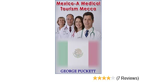 Mexico-A Mecca for Medical Tourism (Medical Tourism Worldwide Book 1)